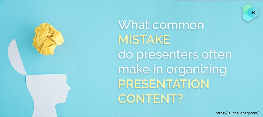 What Common Mistake Do Presenters Often Make In Organizing Presentation​ Content?
