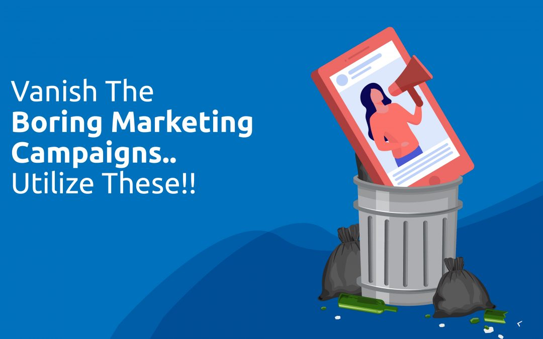 Get rid of the boring marketing strategies. Try these new ways of marketing